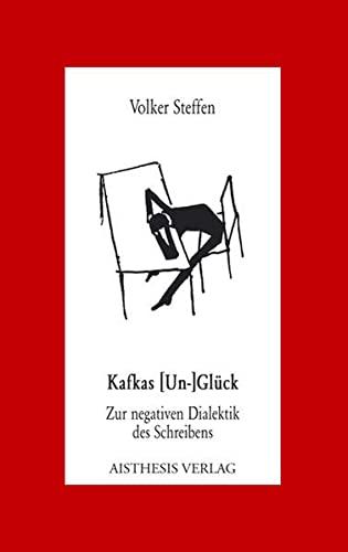 Kafkas (Un-)Glück : zur negativen Dialektik des Schreibens. Aisthesis-Essay ; Bd. 32. - Steffen, Volker