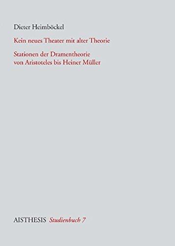 9783895287879: Kein neues Theater mit alter Theorie: Stationen der Dramentheorie von Aristoteles bis Heiner Müller. Aisthesis Studienbücher, 7