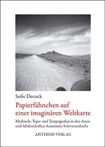 9783895287947: Papierfahnchen auf einer imaginaren Weltkarte: Mythische Topo - und Tempografien in den Asien- und Afrikaschriften Annemarie Schwarzenbachs