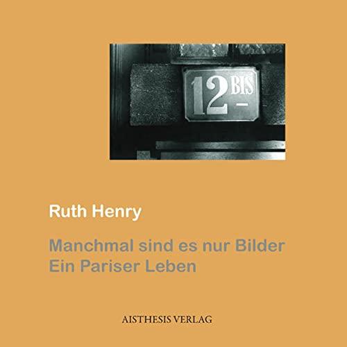 Manchmal sind es nur Bilder: Ein Pariser Leben - Henry, Ruth