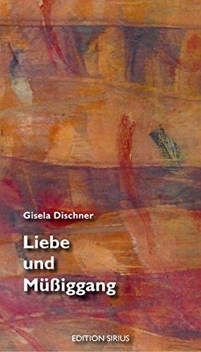 Liebe und Müßiggang: Gisela Dischner