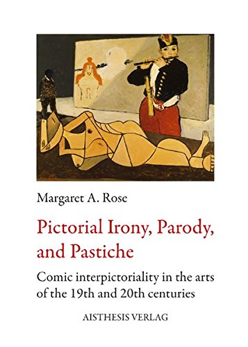 Pictorial Irony, Parody, and Pastiche: Comic interpictoriality in the arts of the 19th and 20th ...