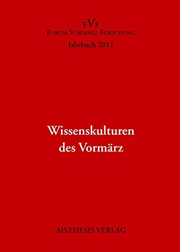 9783895289248: Wissenskulturen des Vorm�rz: Jahrbuch Forum Vorm�rz Forschung 2011