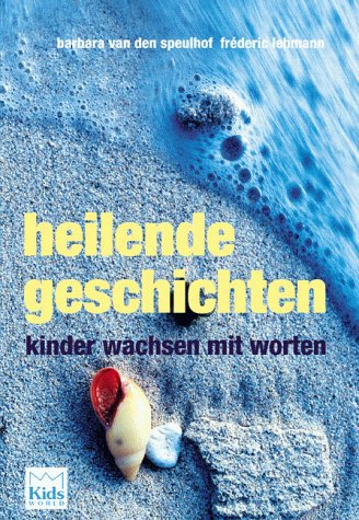 Heilende Geschichten: Kinder wachsen mit Worten: Speulhof, Barbara van