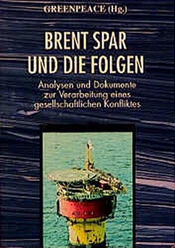 9783895332067: Brent Spar und die Folgen: Analysen und Dokumente zur Verarbeitung eines gesellschaftlichen Konfliktes