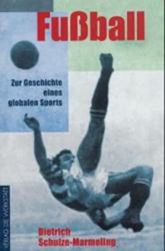 1. Fußball. Zur Geschichte eines globalen Sports;: 1. Schulze-Marmeling, Dietrich;