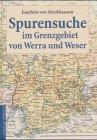 Spurensuche im Grenzgebiet von Werra und Weser.: Stockhausen, Joachim von: