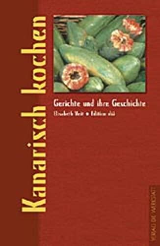 9783895333682: Kanarisch kochen: Gerichte und ihre Geschichte
