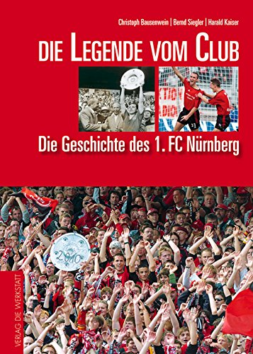 9783895335365: Die Legende vom Club. Die Geschichtes des 1. FC Nürnberg