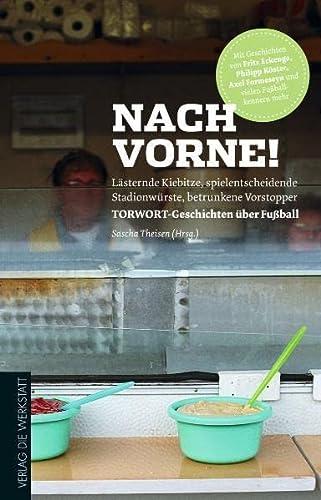 9783895337130: Nach vorne!: Lästernde Kiebitze, spielentscheidende Stadionwürste, betrunkene Vorstopper - TORWORT-Geschichten über Fußball