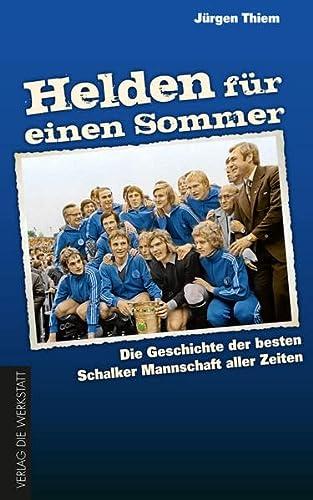 9783895338571: Helden für einen Sommer: Die Geschichte der besten Schalker Mannschaft aller Zeiten