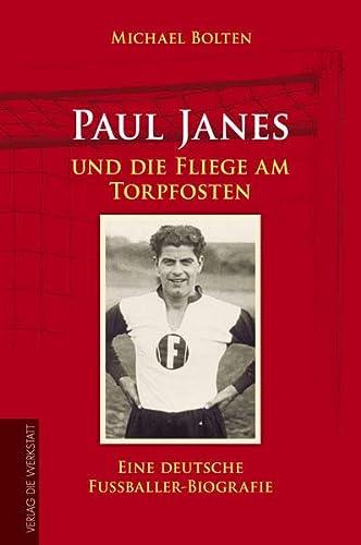 9783895338601: Paul Janes und die Fliege am Torpfosten: Eine deutsche Fußballer-Biografie