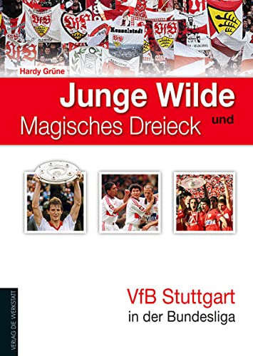 Junge Wilde und Magisches Dreieck: VfB Stuttgart in der Bundesliga (Hardback): Hardy Grüne