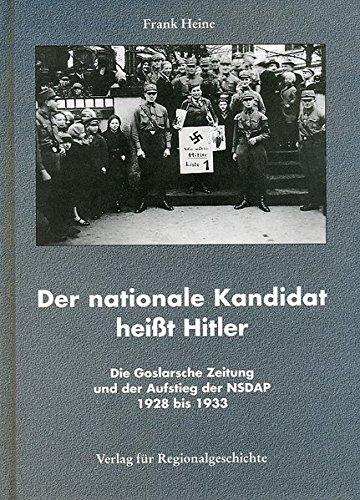 Der nationale Kandidat heisst Hitler: Die Goslarsche Zeitung und der Aufstieg der NSDAP 1928 bis ...