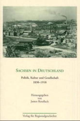 Sachsen in Deutschland: Politik, Kultur Und Gesellschaft 1830-1918: James N. Retallack