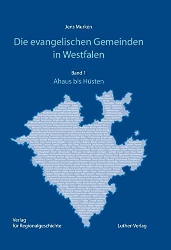 Die evangelischen Gemeinden in Westfalen Band 1: Ahaus bis Hüsten: Jens Murken