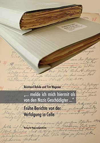 9783895349805: �... melde ich mich hiermit als von den Nazis Gesch�digter ...�: Fr�he Berichte von der Verfolgung in Celle