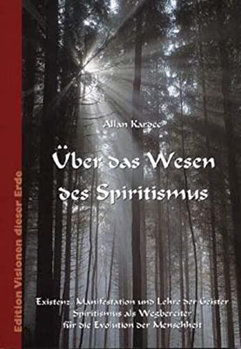 Über das Wesen des Spiritismus : Existenz,: Kardec, Allan
