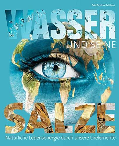 Wasser und seine Salze: Magische Lebensenergie fur unser Bewusstsein: Karl Hecht, Peter Ferreira