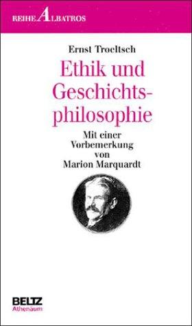 Ethik und Geschichtsphilosophie Gesamttitel: Bibliothek Albatros; Nr.: Troeltsch, Ernst