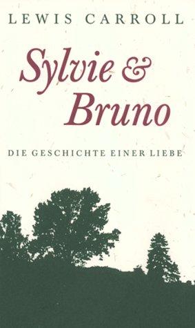 SYLVIE & BRUNO . Die Geschichte einer: Carroll, Lewis