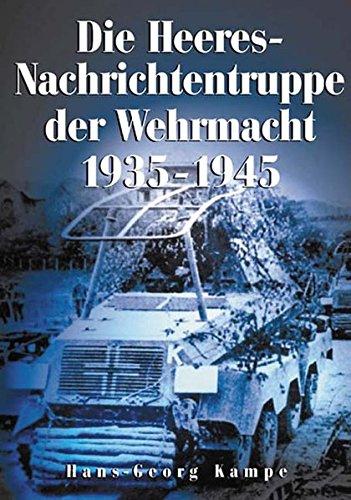 9783895550980: Die Heeres-Nachrichtentruppe der Wehrmacht 1935-1945