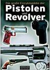9783895551208: Die große Enzyklopädie der Pistolen und Revolver.