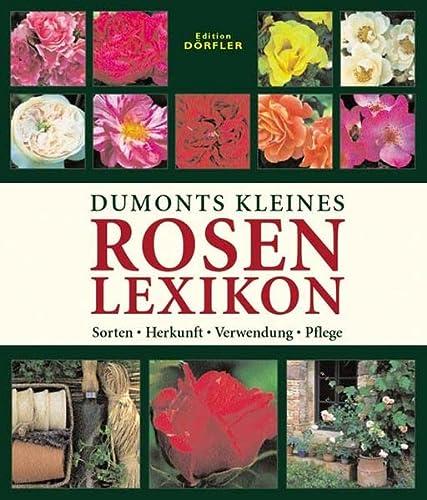 Dumonts kleines Rosenlexikon: Sorten, Herkunft, Verwendung, Pflege