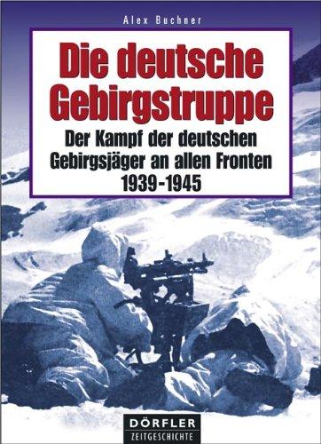 9783895552731: Die deutsche Gebirgstruppe: Der Kampf der deutschen Gebirgsjäger an allen Fronten, 1939-1945
