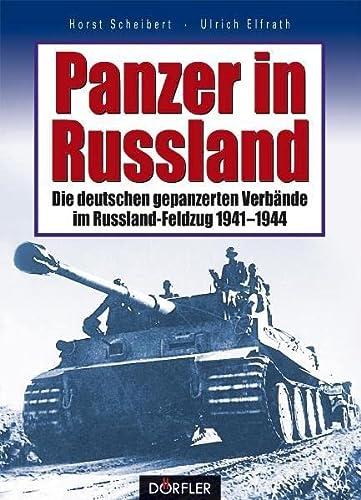 Panzer in Russland - Die deutschen gepanzerten Verbände im Rußland-Feldzug 1941-1944: ...
