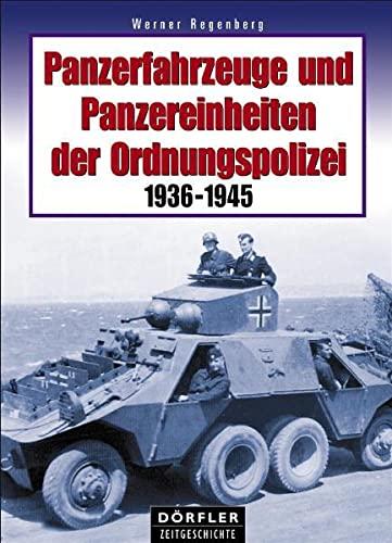 Panzerfahrzeuge und Panzereinheiten der Ordnungspolizei 1936-1945: Werner Regenberg