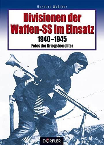 Divisionen Der Waffen-Ss Im Einsatz 1940-1945 -: Walther, Herbert