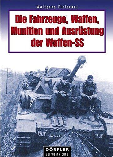 9783895554063: Die Fahrzeuge, Waffen, Munition und Ausr�stung der Waffen-SS