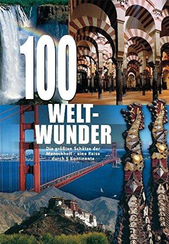 9783895554162: 100 Weltwunder: Die grössten Schätze der Menschheit - eine Reise durch 5 Kontinente