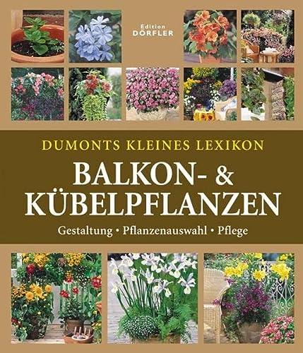 9783895554179: Dumonts kleines Lexikon Balkon- & K�belpflanzen: Gestaltung-Bepflanzung-Pflege