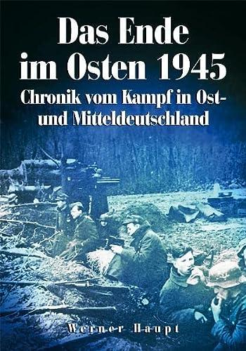 9783895555879: Das Ende im Osten 1945: Chronik vom Kampf in Ost- und Mitteldeutschland