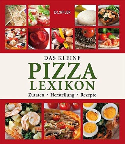 9783895556555: Das kleine Pizza-Lexikon: Zutaten, Herstellung, Rezepte