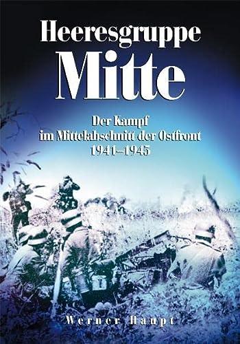 Heeresgruppe Mitte. Der Kampf im Mittelabschnitt der Ostfront 1941-1945. - Haupt, Werner