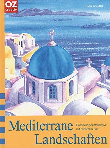 Mediterrane Landschaften: Klassische Aquarellmotive mit südlichem Flair: Rosenberg, Katja