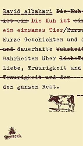 9783895615153: Die Kuh ist ein einsames Tier: Kurze Geschichten und dauerhafte Wahrheiten �ber Liebe, Traurigkeit und den ganzen Rest