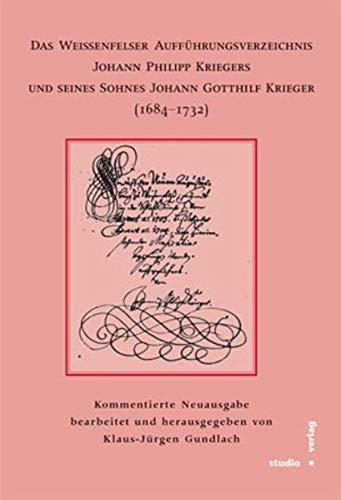 Das Weißenfelser Aufführungsverzeichnis Johann Philipp Kriegers und seines Sohnes Johann Gotthilf ...