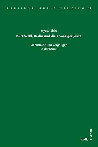 9783895640766: Kurt Weill, Berlin und die zwanziger Jahre