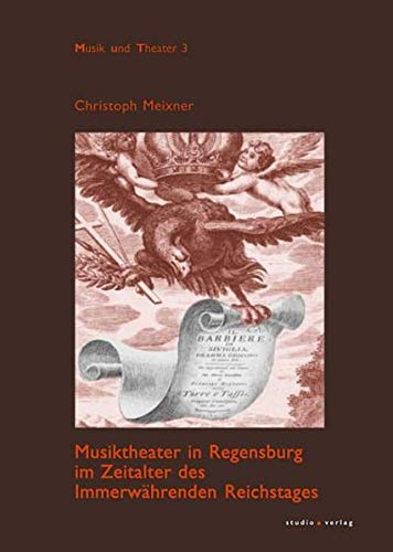 9783895641145: Musiktheater in Regensburg im Zeitalter des Immerwährenden Reichstages