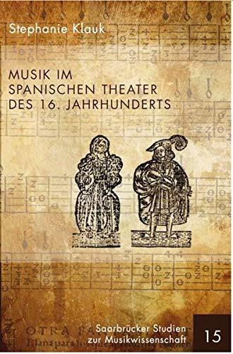 Musik im spanischen Theater des 16. Jahrhunderts: Stephanie Klauk