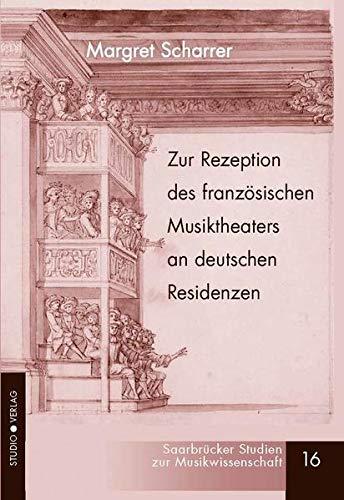 Zur Rezeption des französischen Musiktheaters an deutschen Residenzen: Margret Scharrer