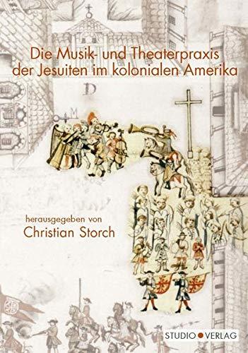 Die Musik- und Theaterpraxis der Jesuiten im kolonialen Amerika: Christian Storch
