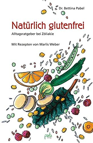 9783895662041: Natürlich glutenfrei: Alltagsratgeber bei Zöliakie und Sprue