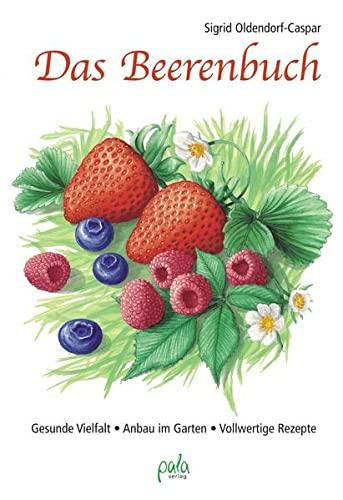 9783895662584: Das Beerenbuch: Gesunde Vielfalt - Anbau im Garten - Vollwertige Rezepte