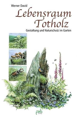 9783895662706: Lebensraum Totholz: Gestaltung und Naturschutz im Garten