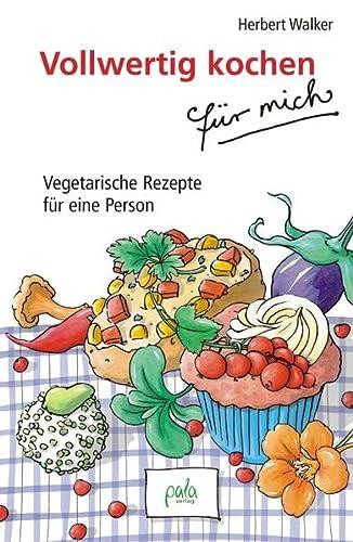 9783895662720: Vollwertig kochen für mich: Vegetarische Rezepte für eine Person